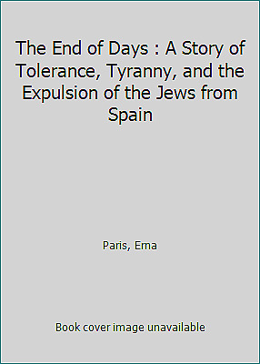 The End of Days : A Story of Tolerance, Tyranny, and the Expulsion...  (ExLib)