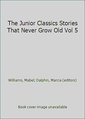 The Junior Classics Stories That Never Grow Old Vol 5