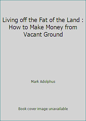 Living off the Fat of the Land : How to Make Money from Vacant Ground