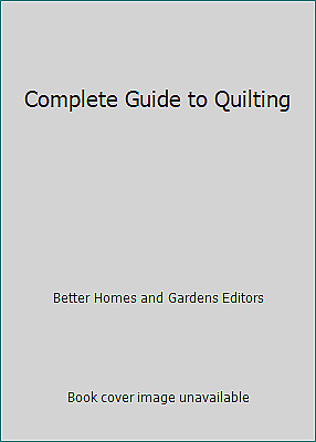 Complete Guide to Quilting by Better Homes and Gardens Editors
