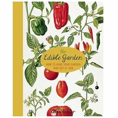 The Edible Garden: How to Have Your Garden and Eat It, Too, , Fowler, Alys, Very