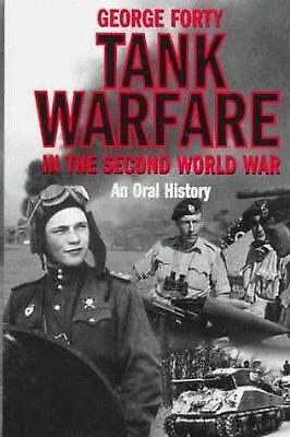 Tank Warfare in the Second World War : An Oral History by George Forty