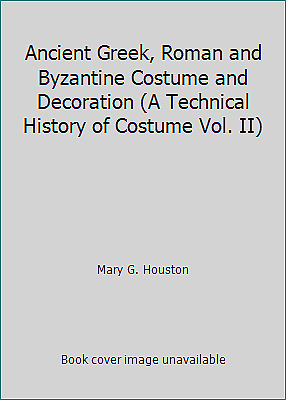 Ancient Greek, Roman and Byzantine Costume and Decoration (A...  (ExLib)