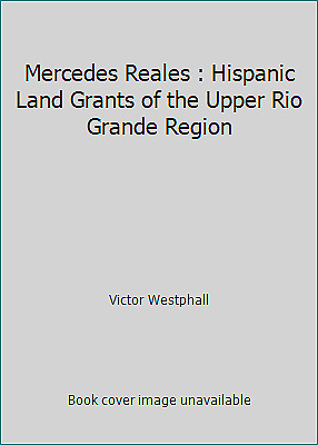 Mercedes Reales : Hispanic Land Grants of the Upper Rio Grande Region  (NoDust)