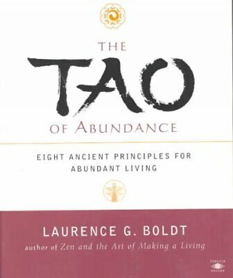 Tao of Abundance : Eight Ancient Principles for Living Abundantly in the 21st...