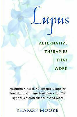 Lupus : Alternative Therapies That Work by Sharon Moore