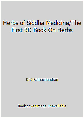 Herbs of Siddha Medicine/The First 3D Book On Herbs by Dr.J.Ramachandran