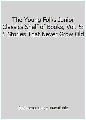 The Young Folks Junior Classics Shelf of Books, Vol. 5: 5 Stories That Never...