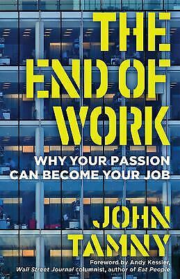 The End of Work : Why Your Passion Can Become Your Job by John Tamny