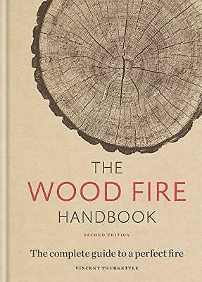 The Wood Fire Handbook: The complete guide to a perfect fire New Hardcover Book