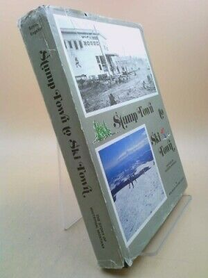 Stump Town to Ski Town: the story of Whitefish, Montana,  (Signed)