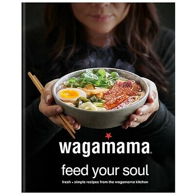 wagamama Feed Your Soul: Fresh + simple recipes from the wagamama kitchen Book