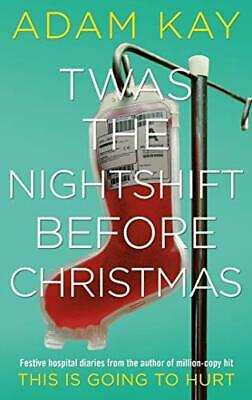 Twas The Nightshift Before Christmas: Festive hospital diarie New Hardcover Book
