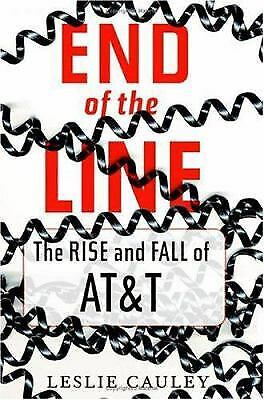 The End of the Line : The Rise and Fall of AT&T by Leslie Cauley