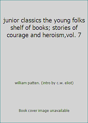 junior classics the young folks shelf of books; stories of courage...  (NoDust)