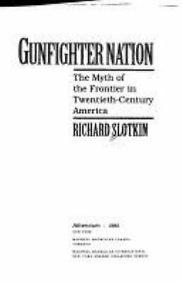 Gunfighter Nation : The Frontier Myth in 20th Century America by Richard Slotkin