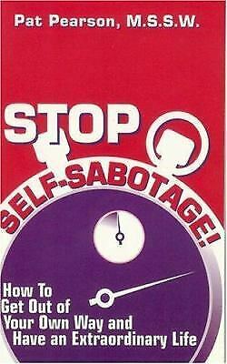 Stop Self-Sabotage! : How to Get Out of Your Own Way and Have an...