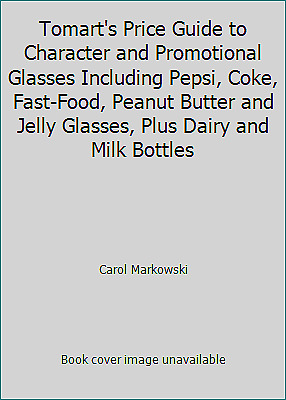 Tomart's Price Guide to Character and Promotional Glasses Including Pepsi,...