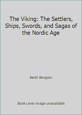 The Viking: The Settlers, Ships, Swords, and Sagas of the Nordic Age