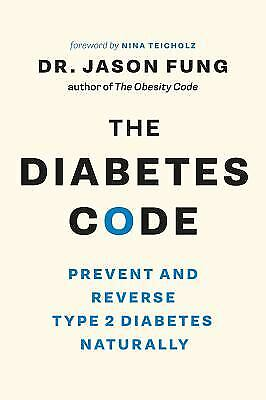 The Diabetes Code : Prevent and Reverse Type 2 Diabetes Naturally by Jason Fung