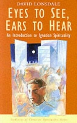 Eyes to See, Ears to Hear: Introduction to Ignatian by David Lonsdale 0232521980