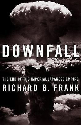 Downfall : The End of the Imperial Japanese Empire by Richard B. Frank