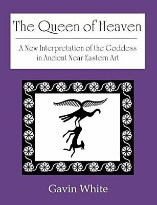 The Queen of Heaven. a New Interpretation of the Goddess in Ancient Near Eastern