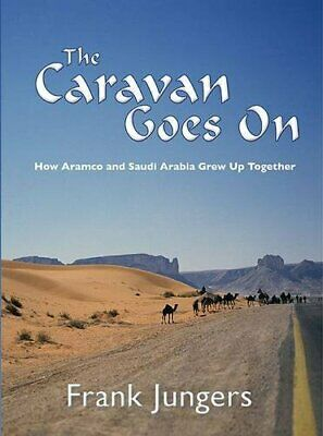 The Caravan Goes On  How Aramco and Saudi Arabia Grew Up Together