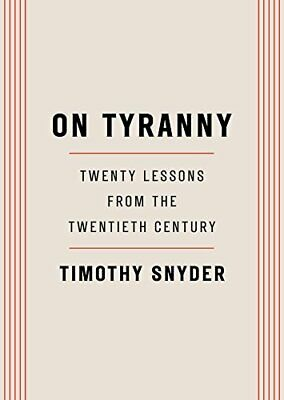 On Tyranny: Twenty Lessons from the Twentieth Century Timothy Snyder 128 pages