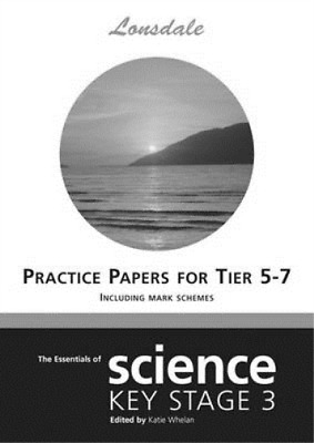 KS3 Science SAT's Practice Papers: Levels 5 - 7 (Key Stage 3 Science): Levels 5