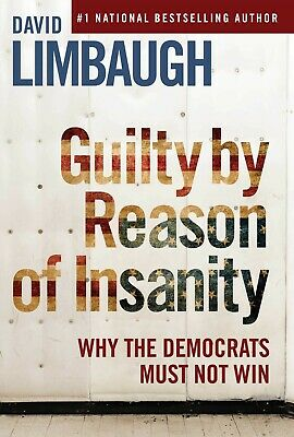 Guilty By Reason of Insanity Why The Democrats Must by David Limbaugh Hardcover