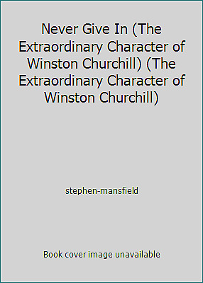 Never Give In (The Extraordinary Character of Winston Churchill)...  (NoDust)