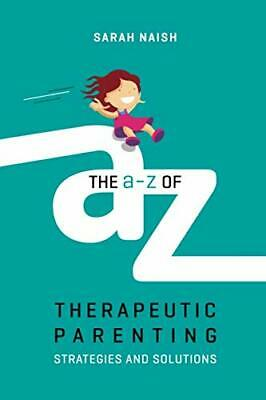 The A To Z Of Therapeutic Parenting Strategies And Solutions Therapeutic