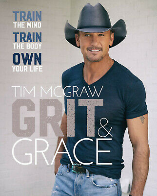 Grit & Grace: Train the Mind, Train the Body, Own Your Life by Tim McGraw: New