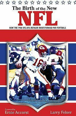 The Birth of the New NFL : How the 1966 NFL/AFL Merger Changed the Face of...