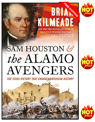 Sam Houston and the Alamo Avengers: The Texas Victory That Changed American