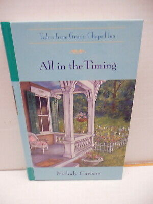Tales From The Grace Chapel Inn Guideposts Book All In The Timing Melody Carlson