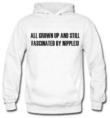 All Grown Up And Still Fascinated by Nipple Hoodie Gift Novelty Joke Jumper Top