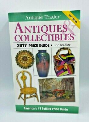 Antique Trader Antiques & Collectibles 2017 Price Guide 33rd Ed. by Eric Bradley