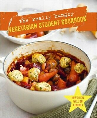 Really Hungry Vegetarian Student Cookbook : How to Eat Well on a Budget, Hard...