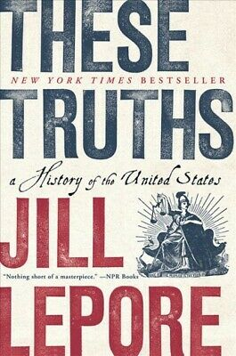 These Truths : A History of the United States, Paperback by Lepore, Jill, Bra...