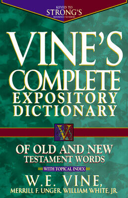 Vine's complete expository dictionary of Old and New Testament words: with