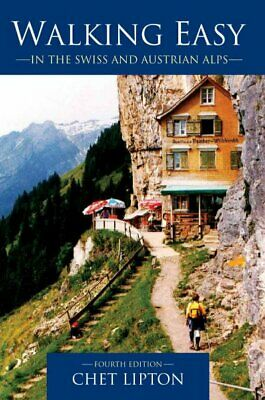 Walking Easy : In the Swiss and Austrian Alps, Paperback by Lipton, Chet, Lik...