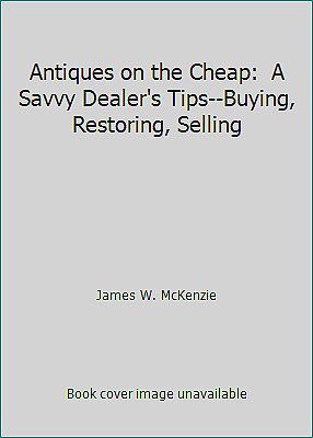 Antiques on the Cheap:  A Savvy Dealer's Tips--Buying, Restoring,...  (NoDust)