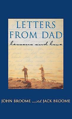 Letters from Dad : Lessons and Love by Jack Broome; John Broome