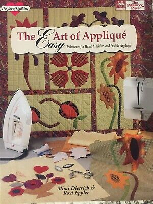 The Art of Easy Applique: Techniques for Hand, Machine and Fusible Applique