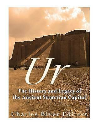Ur : The History and Legacy of the Ancient Sumerian Capital, Paperback by Cha...