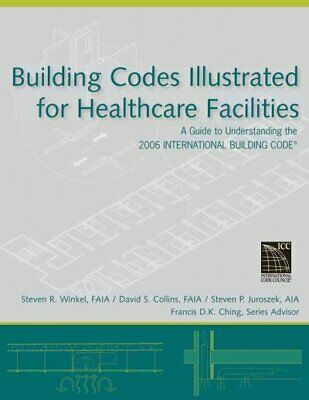 Building Codes Illustrated for Healthcare Facilities : A Guide to Understandi...