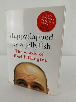 Happyslapped by a Jellyfish: The Words of Karl Pilkington Hardback Ricky Gervais