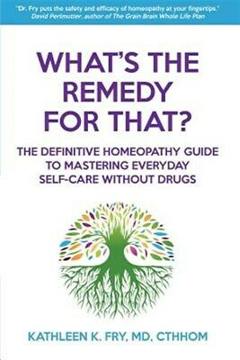 What's the Remedy for That?: The Definitive Homeopathy Guide to Mastering Eve...